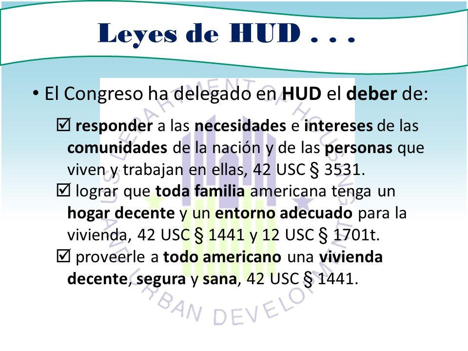 Leyes de HUD . . . El Congreso ha delegado en HUD el deber de: