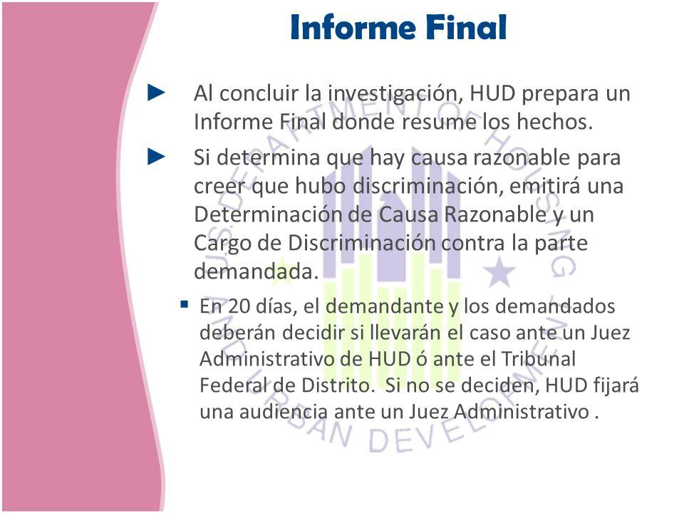 Informe Final Al concluir la investigación, HUD prepara un Informe Final donde resume los hechos.
