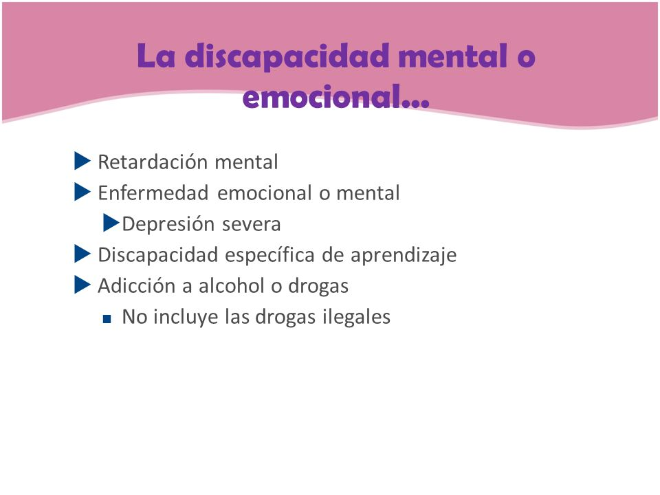 La discapacidad mental o emocional...