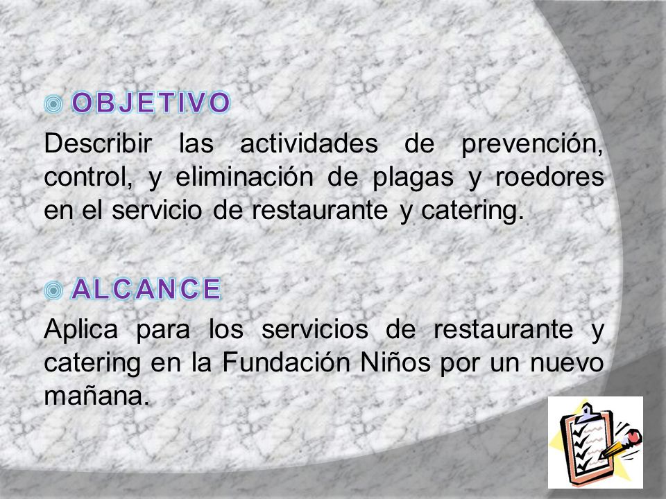 OBJETIVO Describir las actividades de prevención, control, y eliminación de plagas y roedores en el servicio de restaurante y catering.