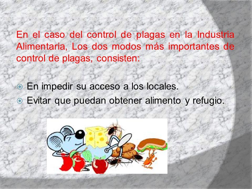 En el caso del control de plagas en la Industria Alimentaria, Los dos modos más importantes de control de plagas, consisten: