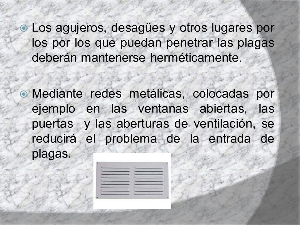 Los agujeros, desagües y otros lugares por los por los que puedan penetrar las plagas deberán mantenerse herméticamente.