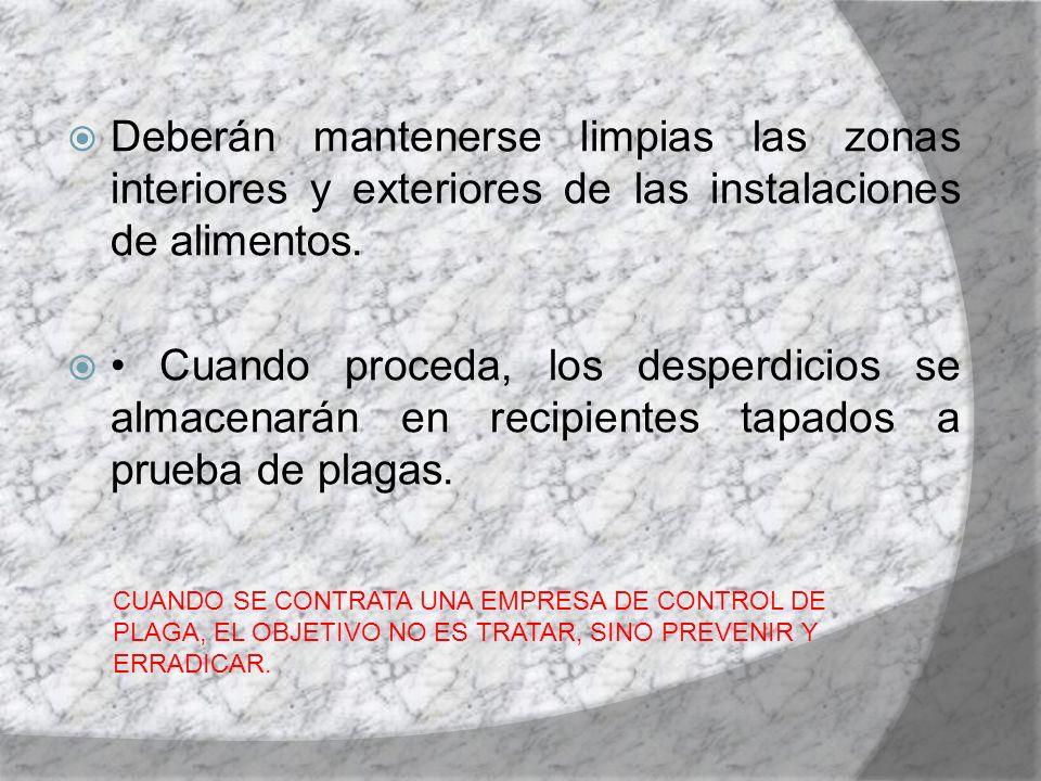 Deberán mantenerse limpias las zonas interiores y exteriores de las instalaciones de alimentos.