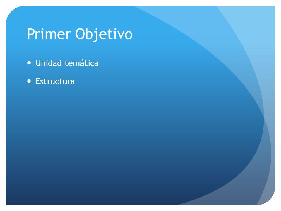 Primer Objetivo Unidad temática Estructura