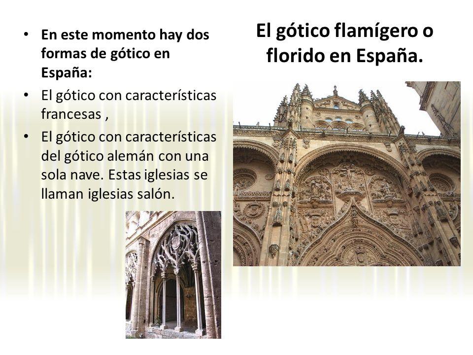 El gótico flamígero o florido en España.