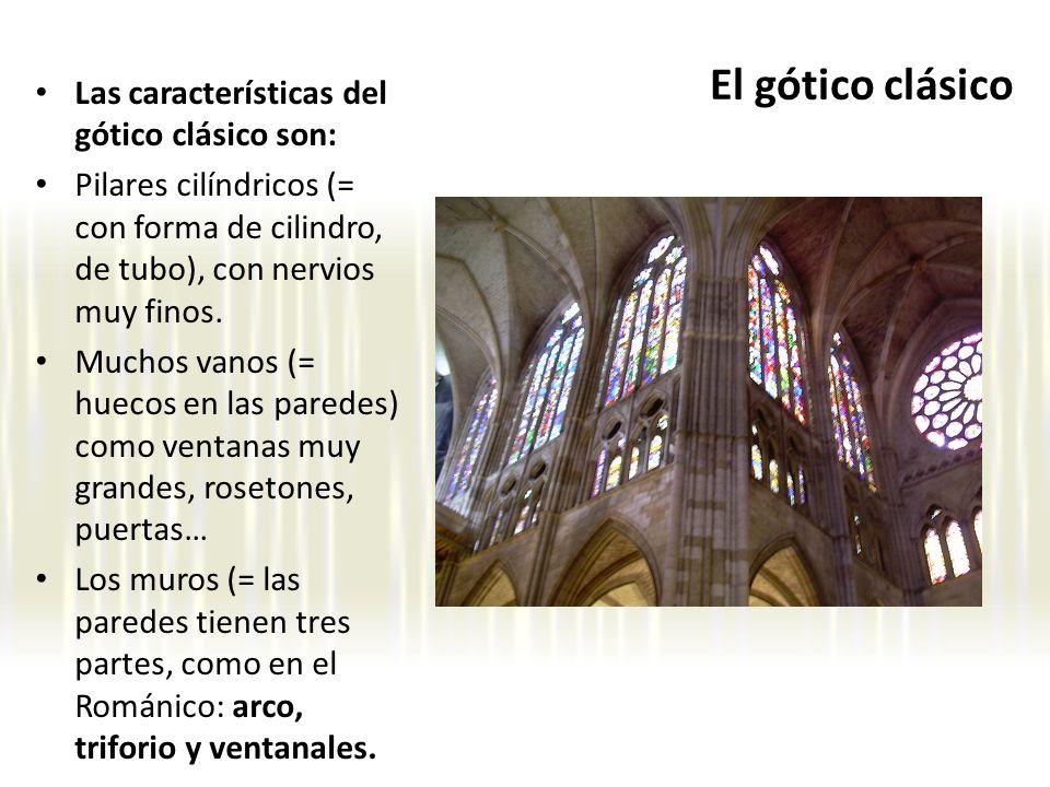 El gótico clásico Las características del gótico clásico son: