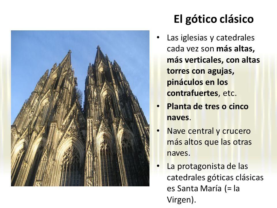 El gótico clásico Las iglesias y catedrales cada vez son más altas, más verticales, con altas torres con agujas, pináculos en los contrafuertes, etc.