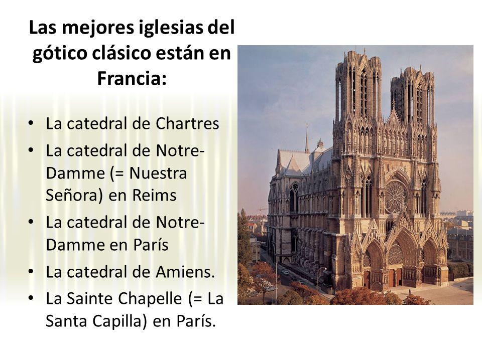 Las mejores iglesias del gótico clásico están en Francia: