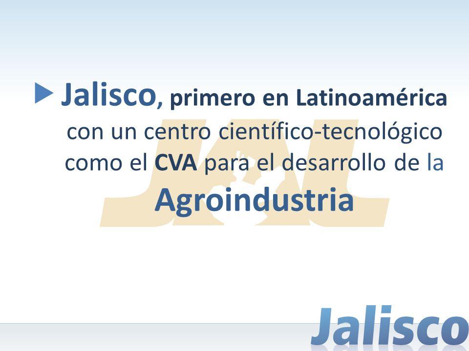 Jalisco, primero en Latinoamérica con un centro científico-tecnológico como el CVA para el desarrollo de la Agroindustria