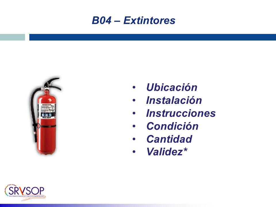 B04 – Extintores Ubicación Instalación Instrucciones Condición Cantidad Validez*
