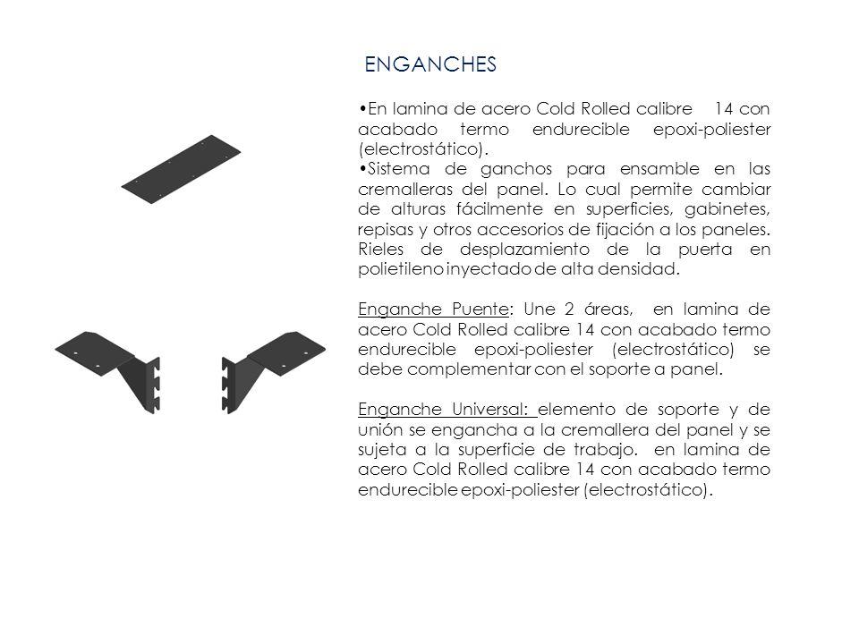 ENGANCHES En lamina de acero Cold Rolled calibre 14 con acabado termo endurecible epoxi-poliester (electrostático).