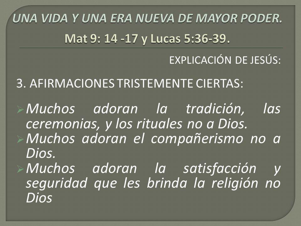 UNA VIDA Y UNA ERA NUEVA DE MAYOR PODER. Mat 9: 14 -17 y Lucas 5:36-39.
