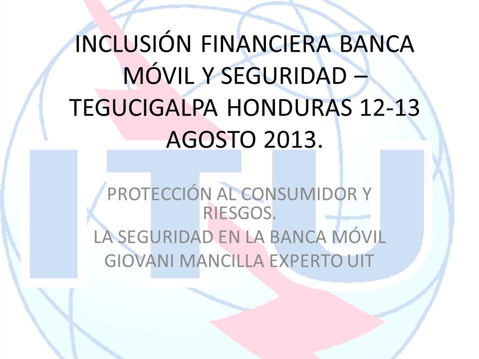 INCLUSIÓN FINANCIERA BANCA MÓVIL Y SEGURIDAD – TEGUCIGALPA HONDURAS 12-13 AGOSTO 2013.