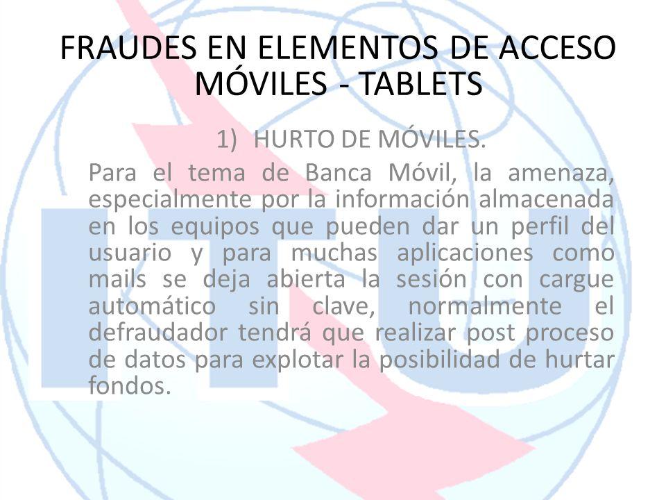 FRAUDES EN ELEMENTOS DE ACCESO MÓVILES - TABLETS