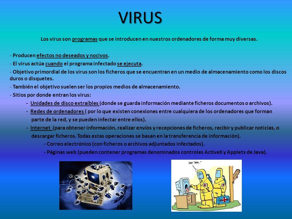 VIRUS Los virus son programas que se introducen en nuestros ordenadores de forma muy diversas. Producen efectos no deseados y nocivos.