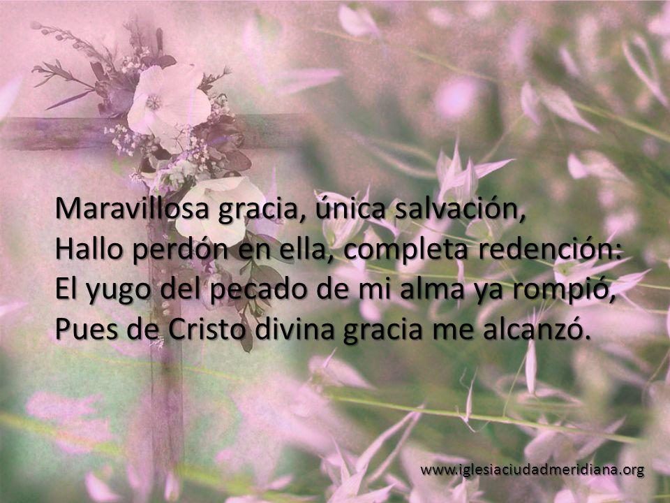 Maravillosa gracia, única salvación,