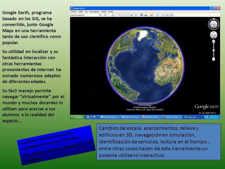 Google Earth, programa basado en los SIG, se ha convertido, junto Google Maps en una herramienta tanto de uso científico como popular.