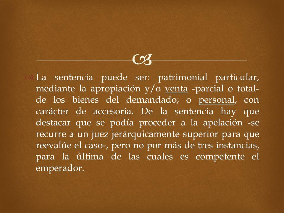 La sentencia puede ser: patrimonial particular, mediante la apropiación y/o venta -parcial o total- de los bienes del demandado; o personal, con carácter de accesoria.
