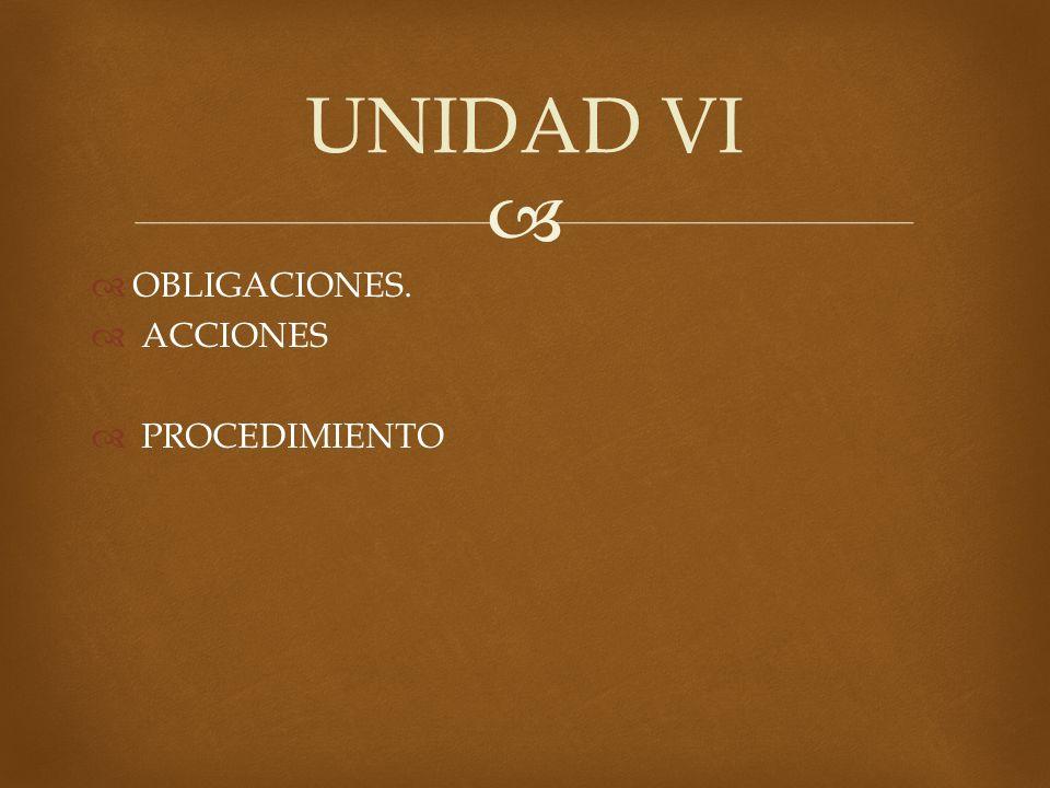 UNIDAD VI OBLIGACIONES. ACCIONES PROCEDIMIENTO