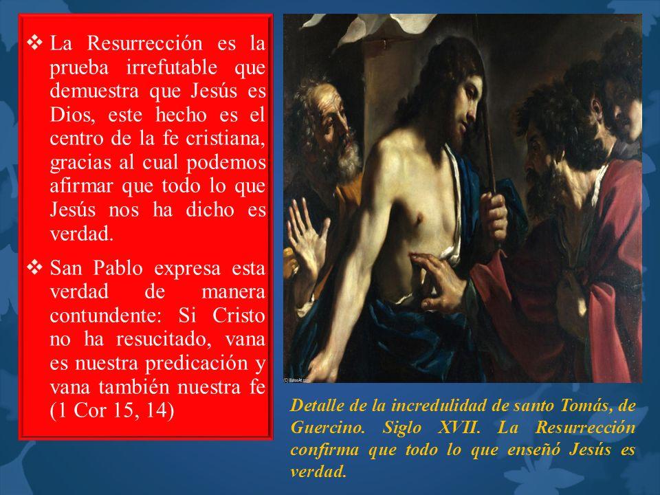La Resurrección es la prueba irrefutable que demuestra que Jesús es Dios, este hecho es el centro de la fe cristiana, gracias al cual podemos afirmar que todo lo que Jesús nos ha dicho es verdad.