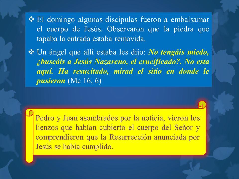 El domingo algunas discípulas fueron a embalsamar el cuerpo de Jesús
