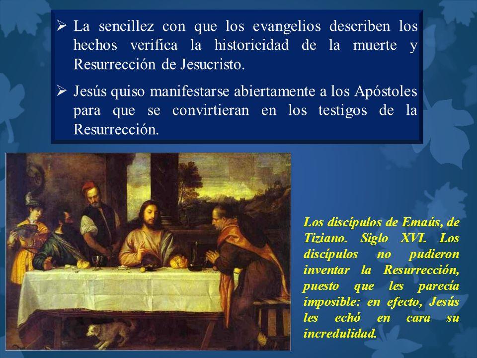 La sencillez con que los evangelios describen los hechos verifica la historicidad de la muerte y Resurrección de Jesucristo.