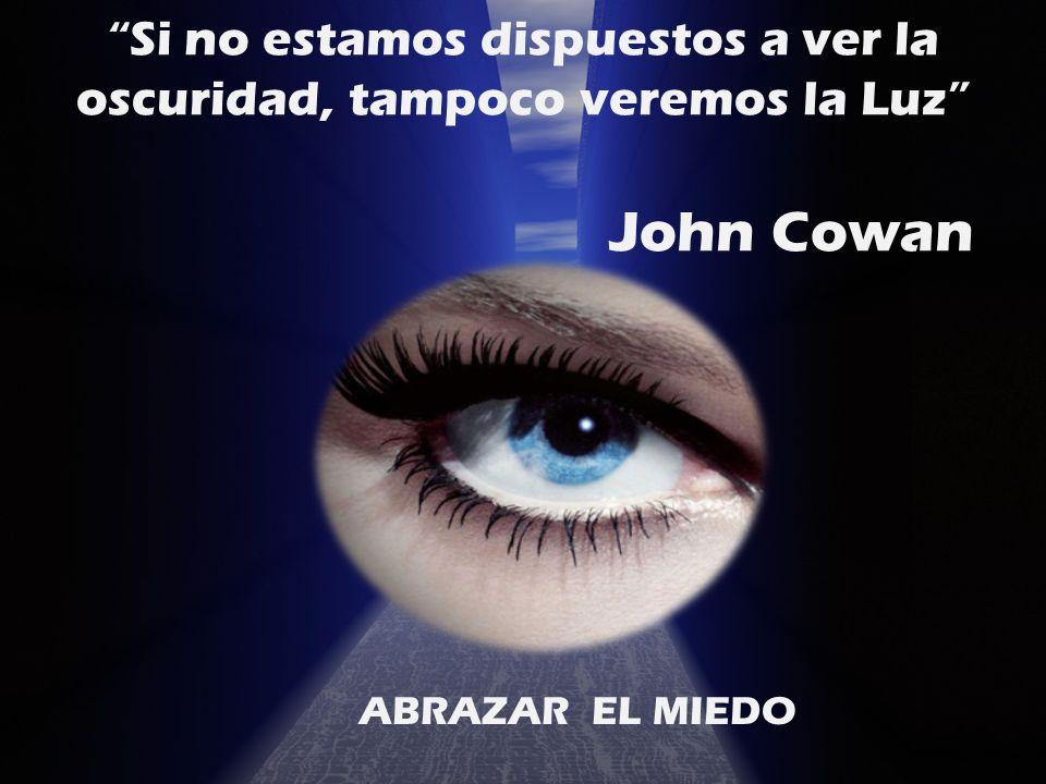Si no estamos dispuestos a ver la oscuridad, tampoco veremos la Luz John Cowan