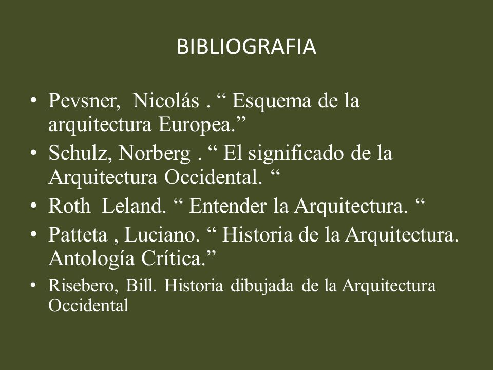 BIBLIOGRAFIA Pevsner, Nicolás . Esquema de la arquitectura Europea.