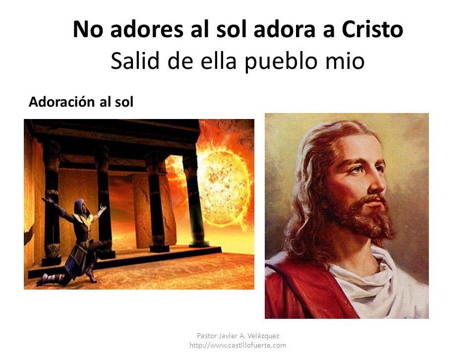 No adores al sol adora a Cristo Salid de ella pueblo mio