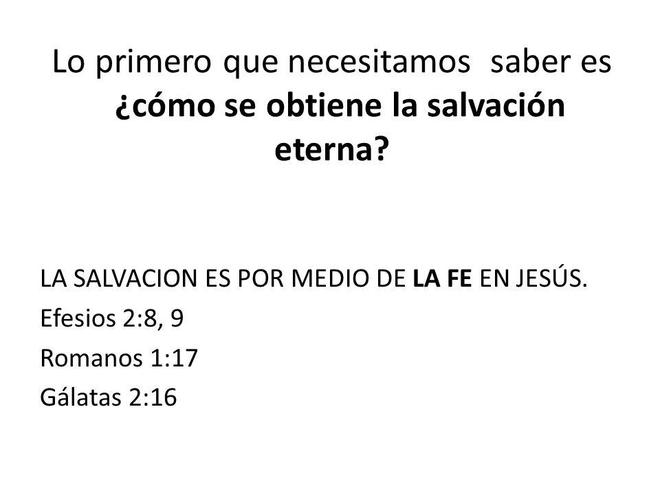 Lo primero que necesitamos saber es ¿cómo se obtiene la salvación eterna