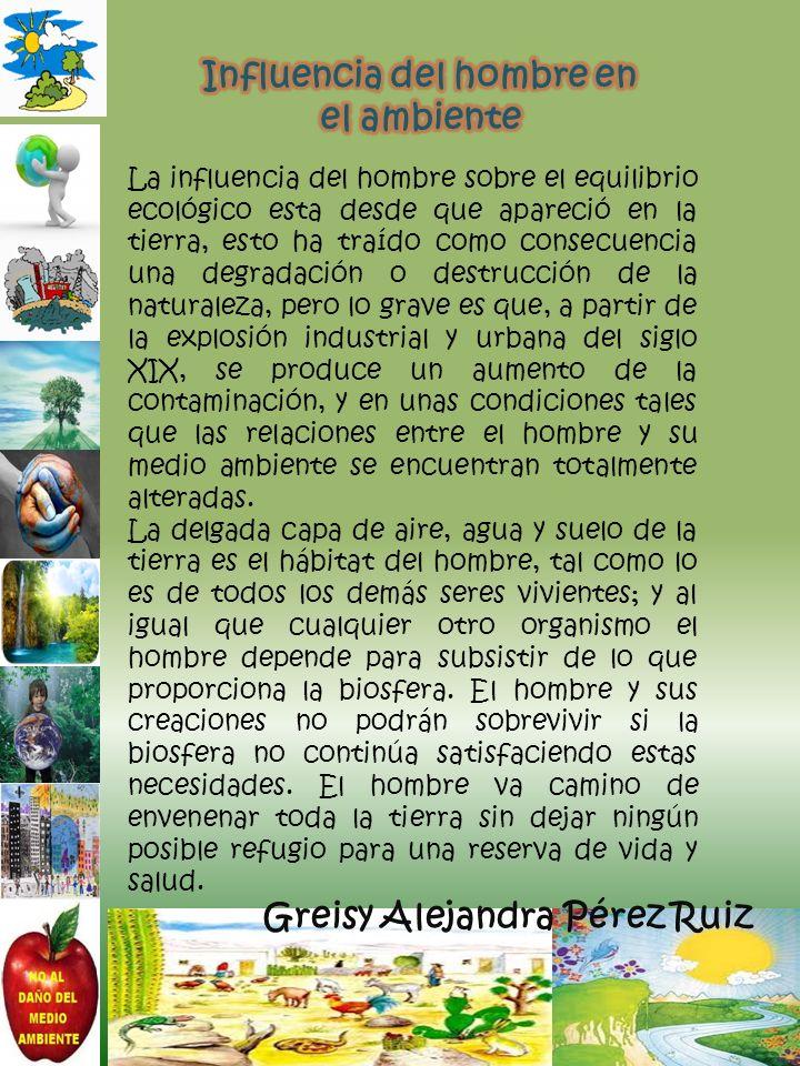 Influencia del hombre en el ambiente Greisy Alejandra Pérez Ruiz