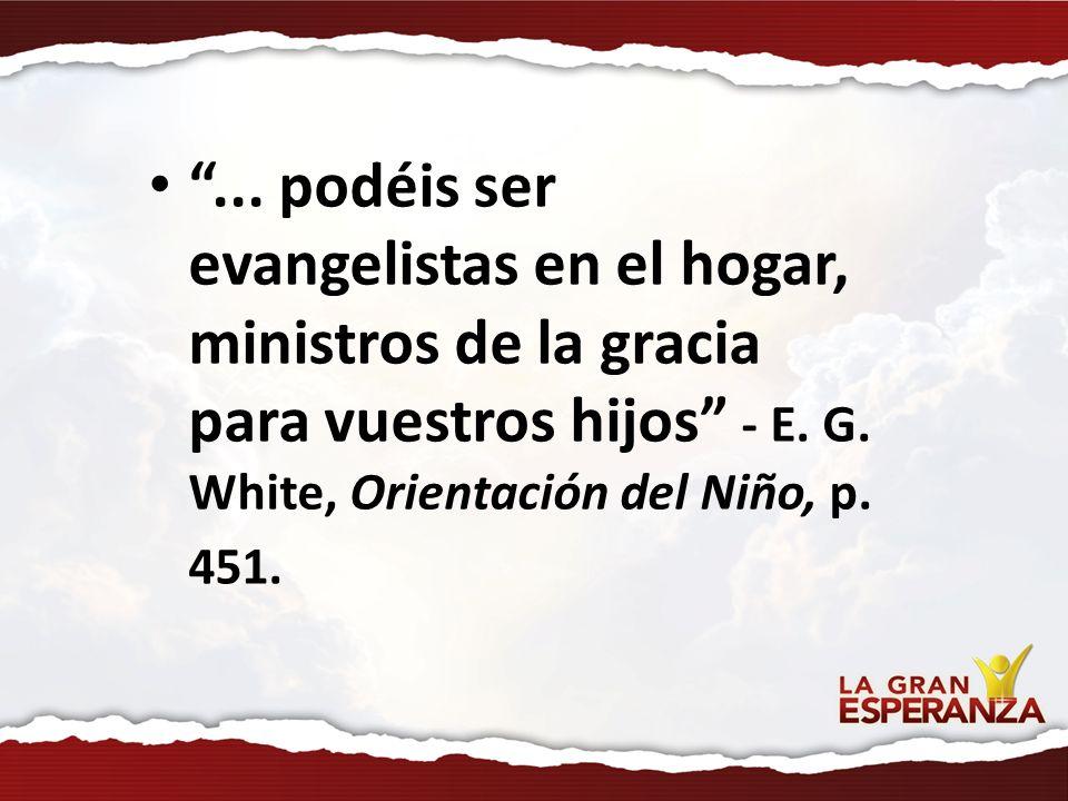 ... podéis ser evangelistas en el hogar, ministros de la gracia para vuestros hijos - E.