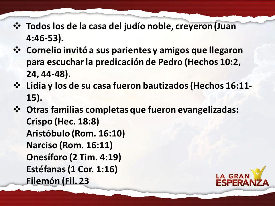Todos los de la casa del judío noble, creyeron (Juan 4:46-53).