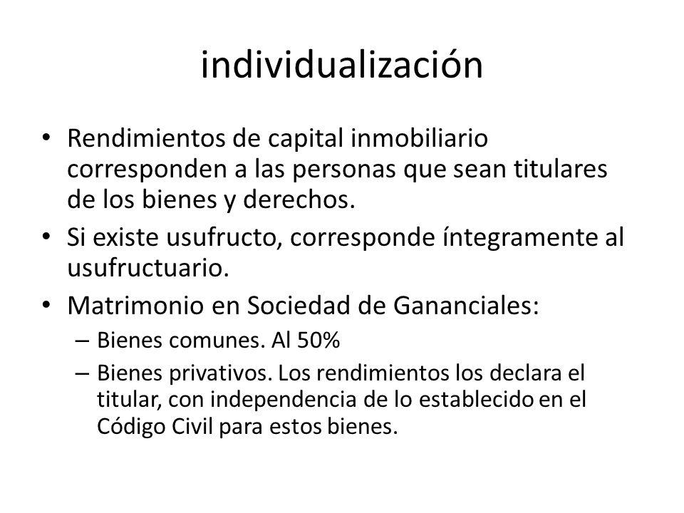 individualización Rendimientos de capital inmobiliario corresponden a las personas que sean titulares de los bienes y derechos.