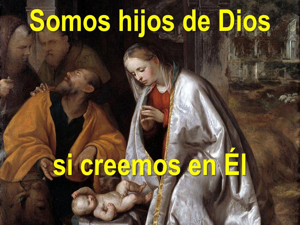 Somos hijos de Dios si creemos en Él
