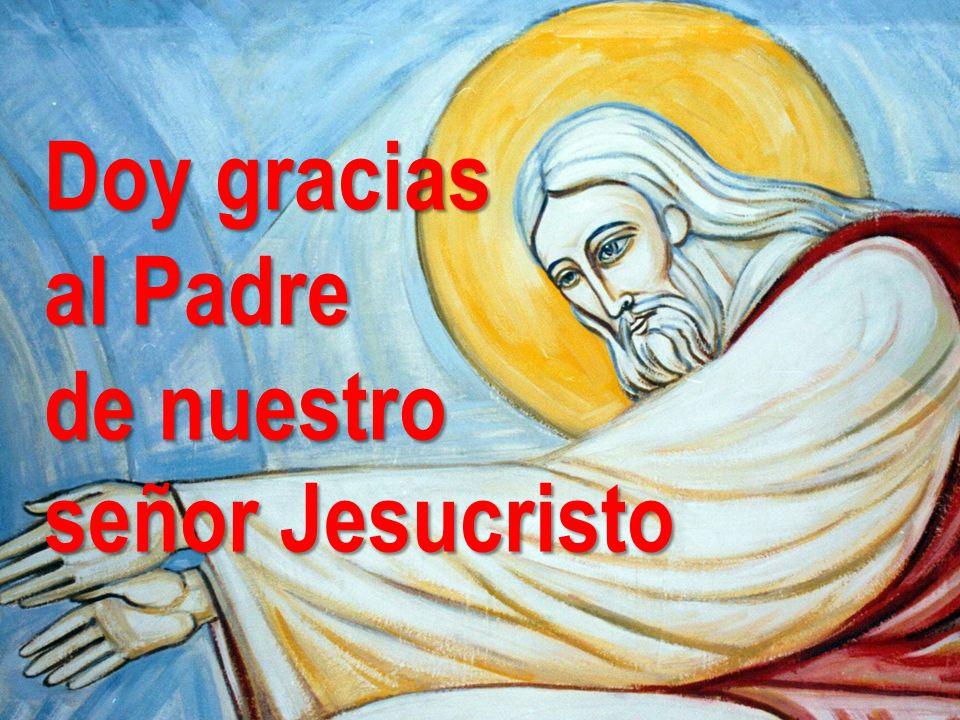 Doy gracias al Padre de nuestro señor Jesucristo SEGUNDA LECTURA