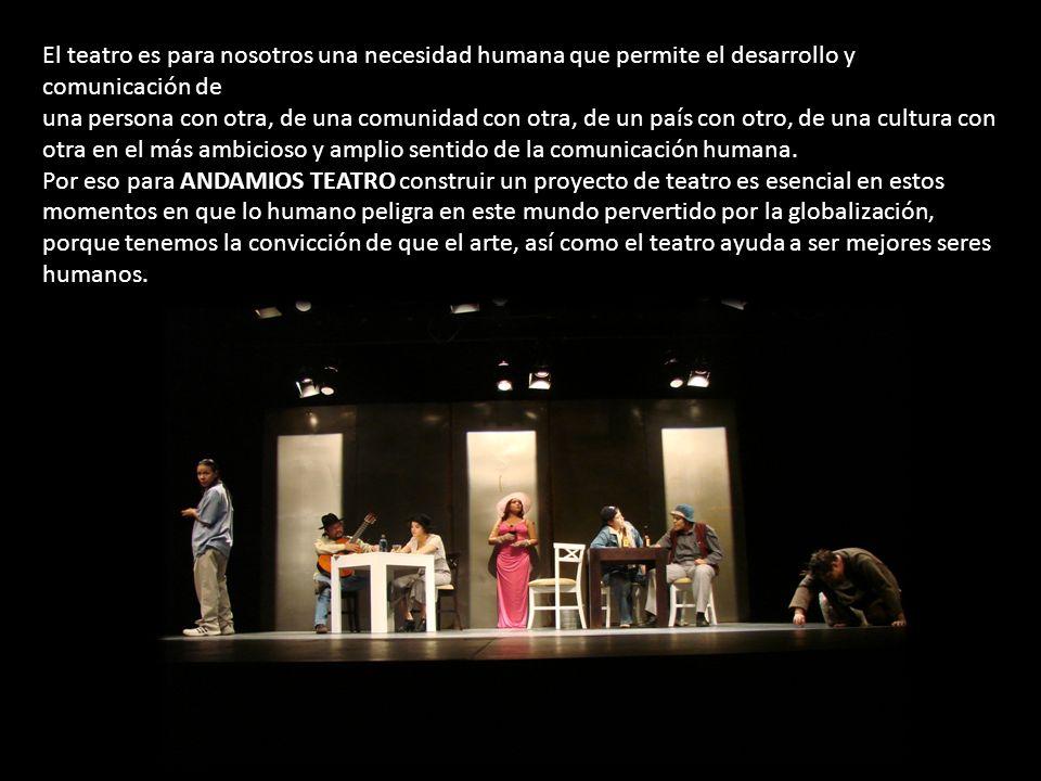 El teatro es para nosotros una necesidad humana que permite el desarrollo y comunicación de