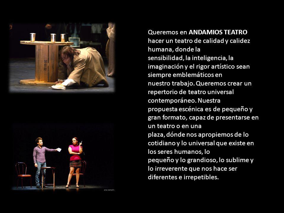 Queremos en ANDAMIOS TEATRO hacer un teatro de calidad y calidez humana, donde la