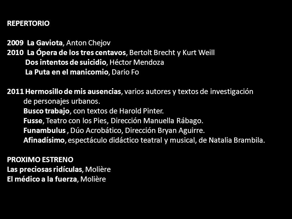 REPERTORIO La Gaviota, Anton Chejov. La Ópera de los tres centavos, Bertolt Brecht y Kurt Weill. Dos intentos de suicidio, Héctor Mendoza.