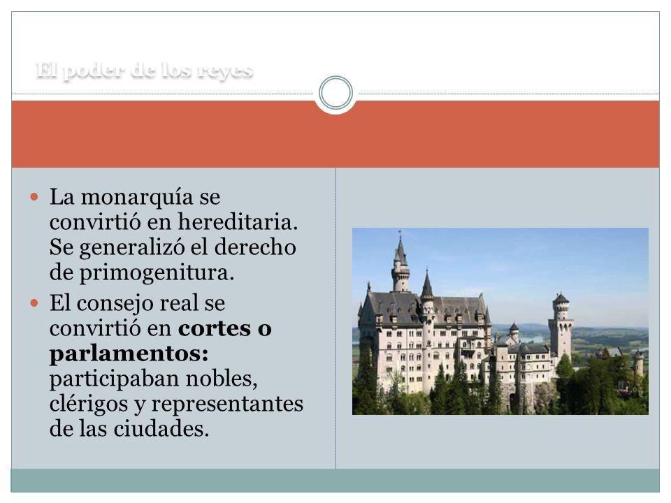 El poder de los reyes La monarquía se convirtió en hereditaria. Se generalizó el derecho de primogenitura.