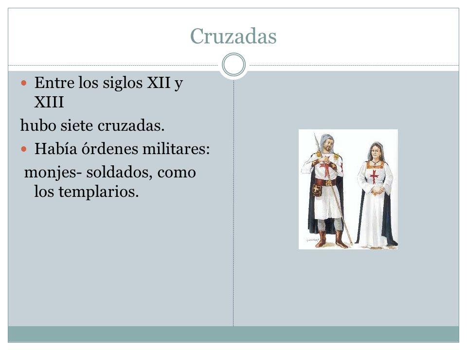 Cruzadas Entre los siglos XII y XIII hubo siete cruzadas.