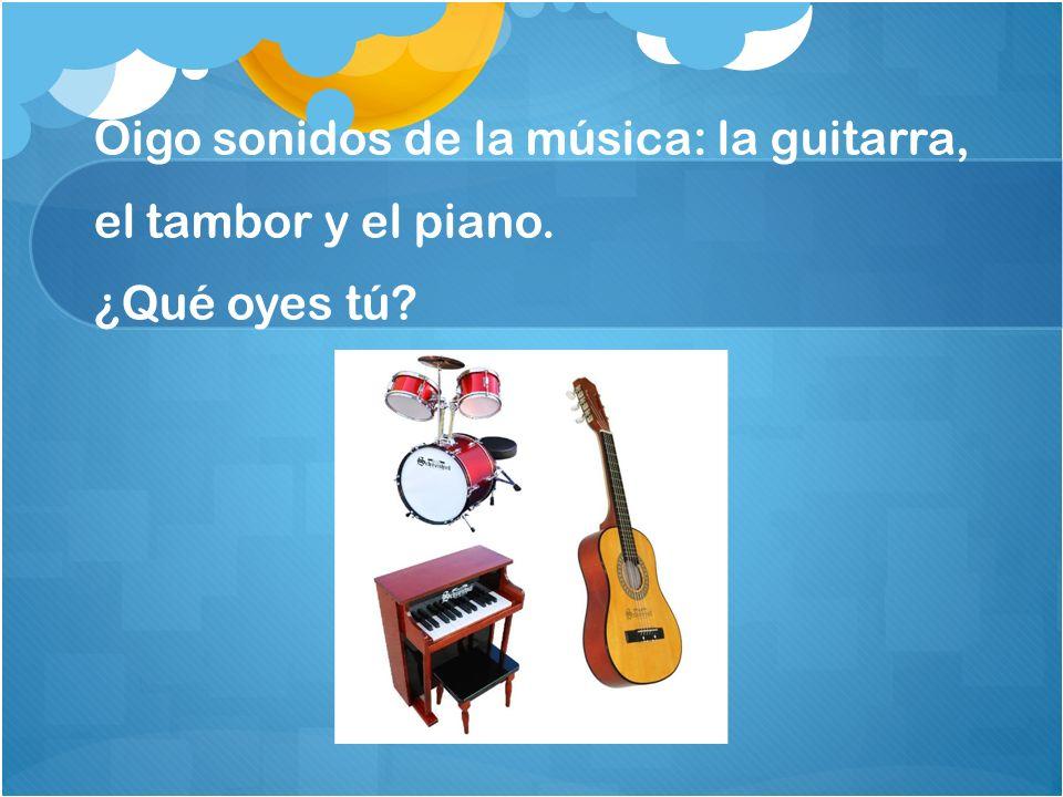Oigo sonidos de la música: la guitarra, el tambor y el piano