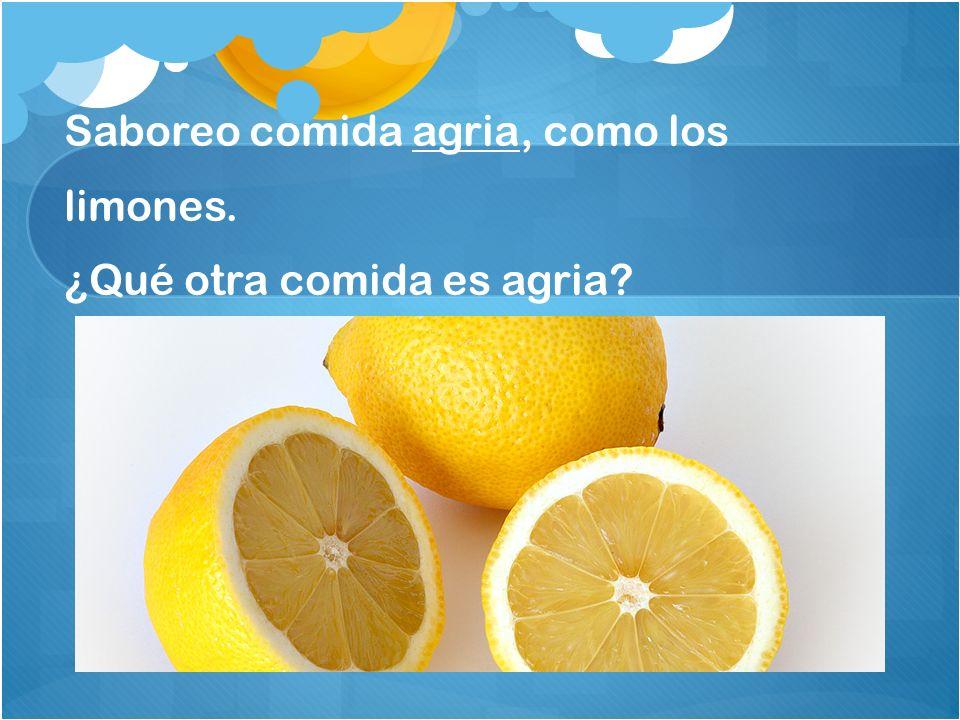 Saboreo comida agria, como los limones. ¿Qué otra comida es agria