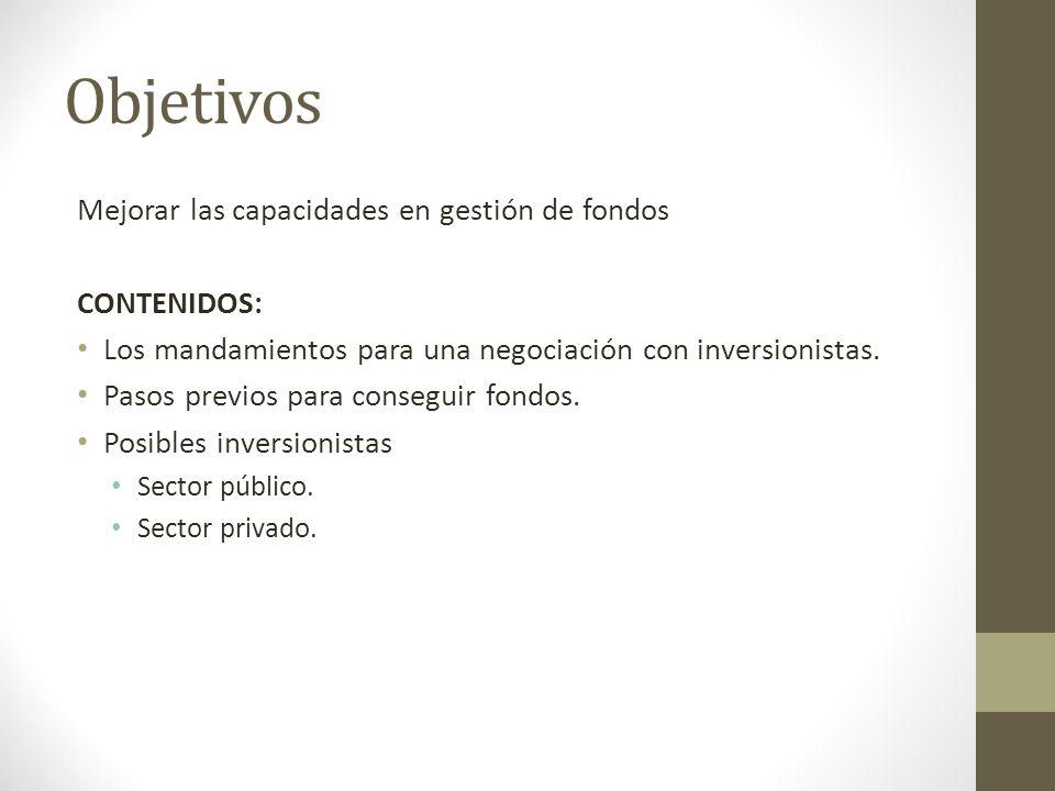 Objetivos Mejorar las capacidades en gestión de fondos CONTENIDOS: