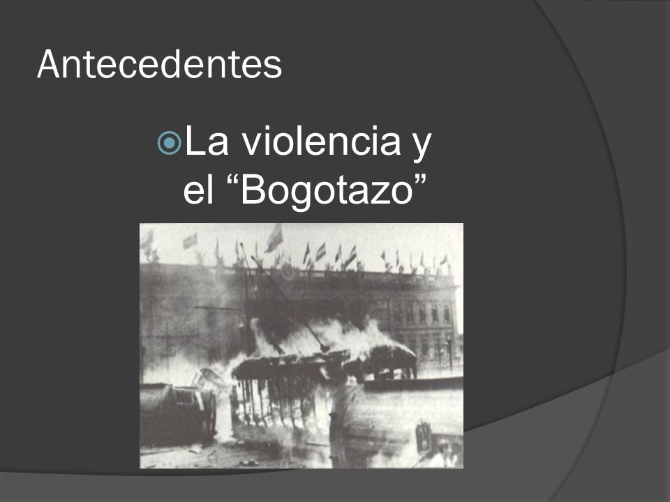 Antecedentes La violencia y el Bogotazo