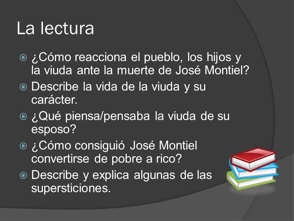 La lectura ¿Cómo reacciona el pueblo, los hijos y la viuda ante la muerte de José Montiel Describe la vida de la viuda y su carácter.