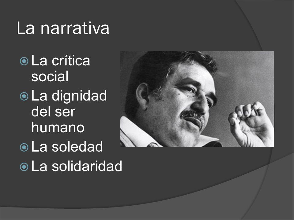 La narrativa La crítica social La dignidad del ser humano La soledad