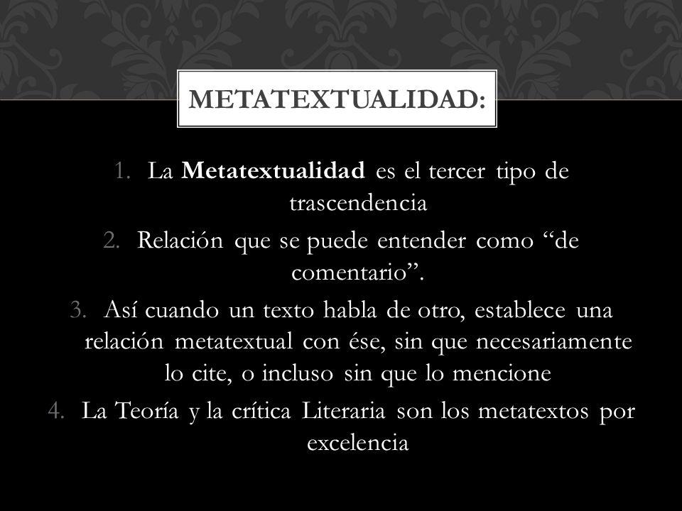 Metatextualidad: La Metatextualidad es el tercer tipo de trascendencia