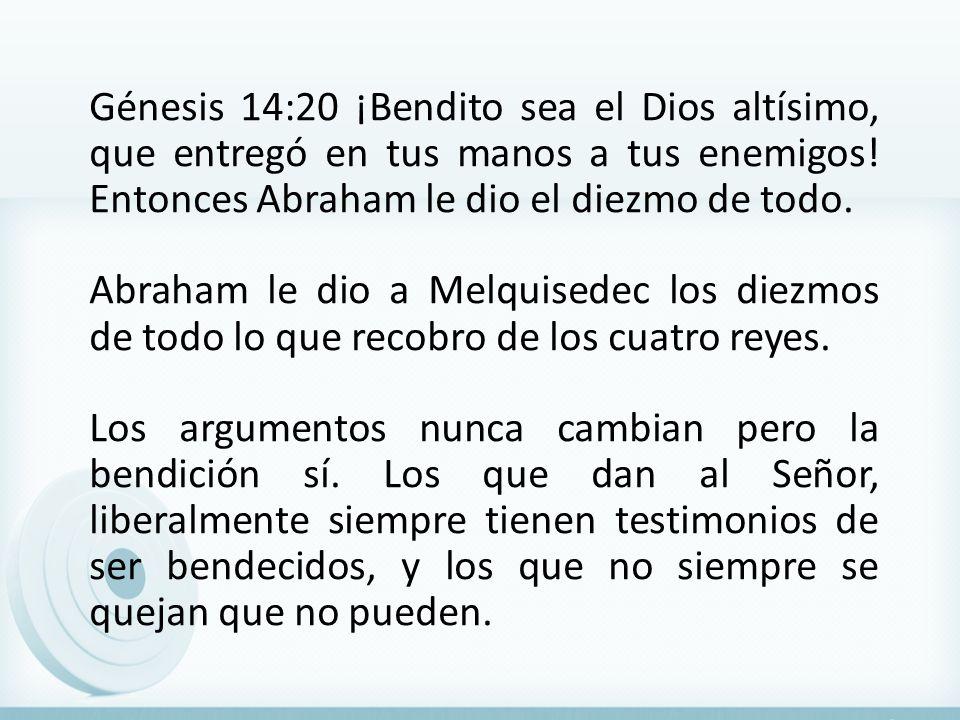 Génesis 14:20 ¡Bendito sea el Dios altísimo, que entregó en tus manos a tus enemigos.