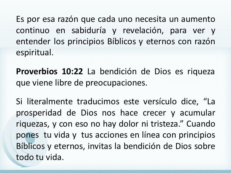 Es por esa razón que cada uno necesita un aumento continuo en sabiduría y revelación, para ver y entender los principios Bíblicos y eternos con razón espiritual.